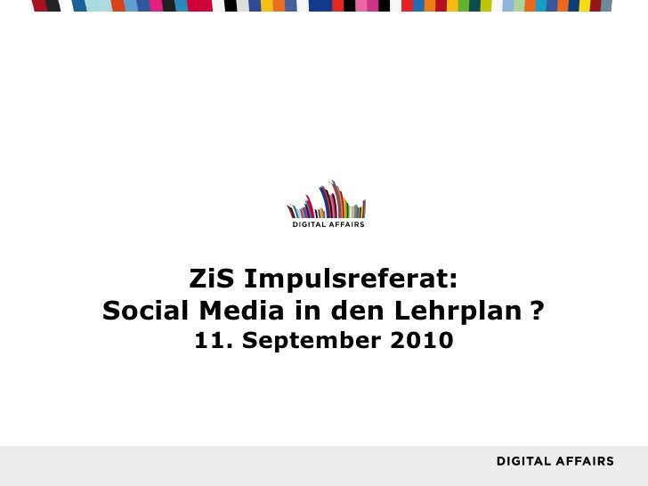 ZiS Impulsreferat: Social Media in den Lehrplan   ? 11. September 2010