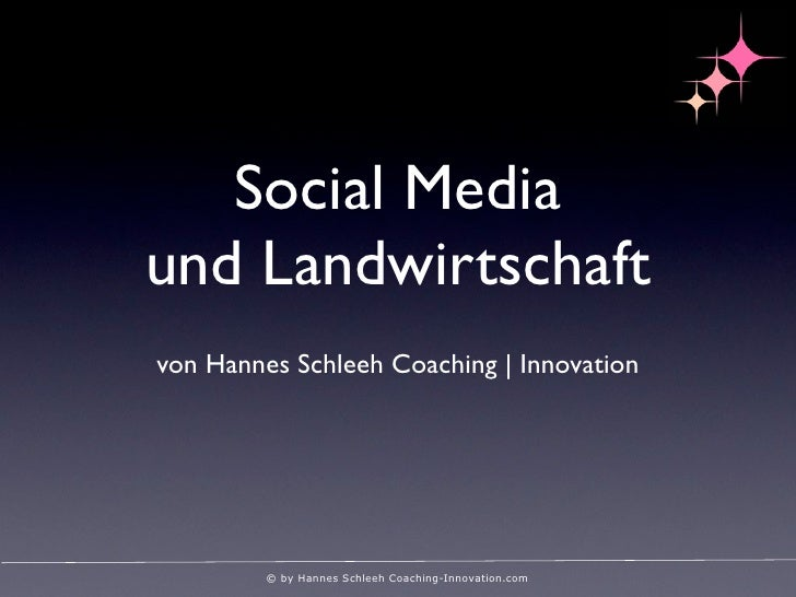 Social Mediaund Landwirtschaftvon Hannes Schleeh Coaching | Innovation         © by Hannes Schleeh Coaching-Innovation.com