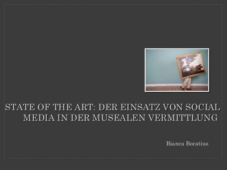 STATE OF THE ART: DER EINSATZ VON SOCIAL   MEDIA IN DER MUSEALEN VERMITTLUNG                             Bianca Bocatius