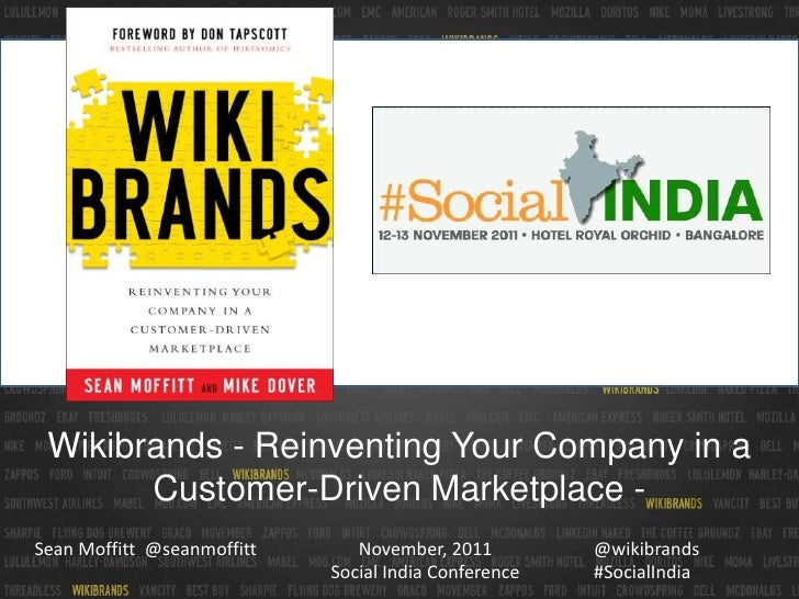 Wikibrands - Reinventing Your Company in a       Customer-Driven Marketplace -Sean Moffitt @seanmoffitt      November, 201...