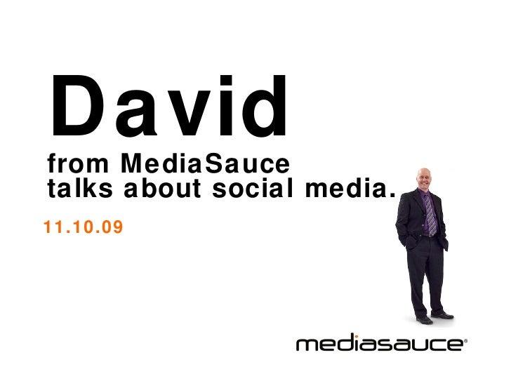 David   from MediaSauce  talks about social media. 11.10.09