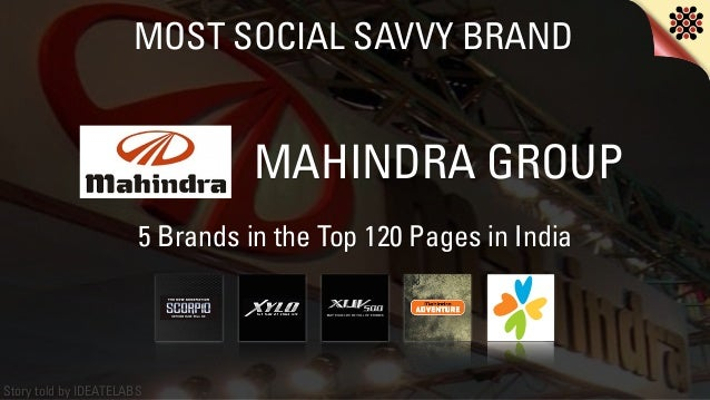 Story told by IDEATELABS MOST SOCIAL SAVVY BRAND MAHINDRA GROUP 5 Brands in the Top 120 Pages in India