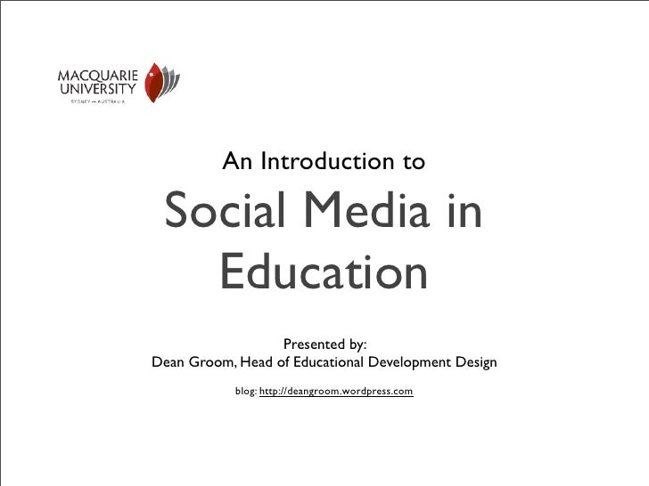 An Introduction to   Social Media in    Education                   Presented by: Dean Groom, Head of Educational Developm...