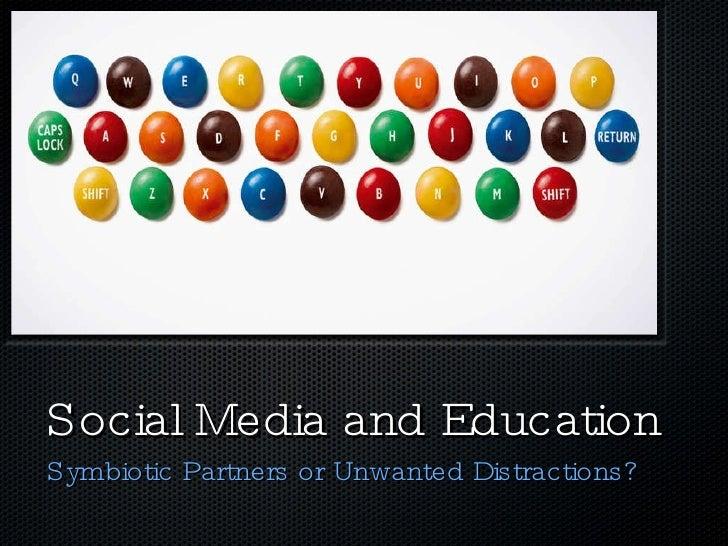 Social Media and Education <ul><li>Symbiotic Partners or Unwanted Distractions? </li></ul>
