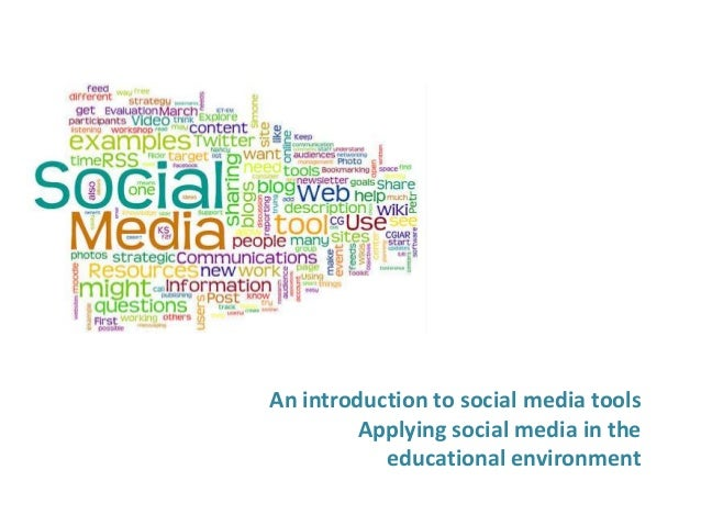 An introduction to social media tools         Applying social media in the           educational environment