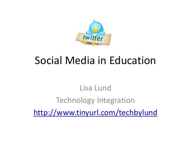 Social Media in EducationLisa LundTechnology Integrationhttp://www.tinyurl.com/techbylund