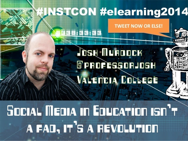 #INSTCON #elearning2014 TWEET NOW OR ELSE!  Social Media in Education isn't a fad, it's a revolution