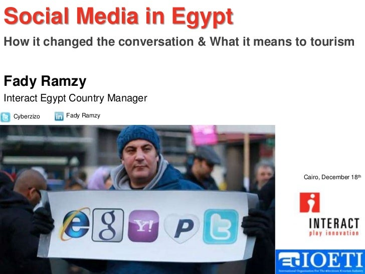 Social Media in EgyptHow it changed the conversation & What it means to tourismFady RamzyInteract Egypt Country Manager  C...