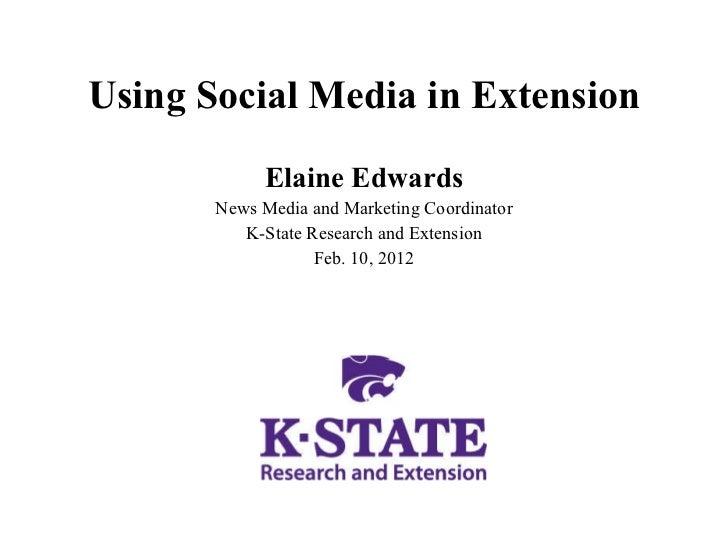 Using Social Media in Extension <ul><li>Elaine Edwards </li></ul><ul><li>News Media and Marketing Coordinator </li></ul><u...