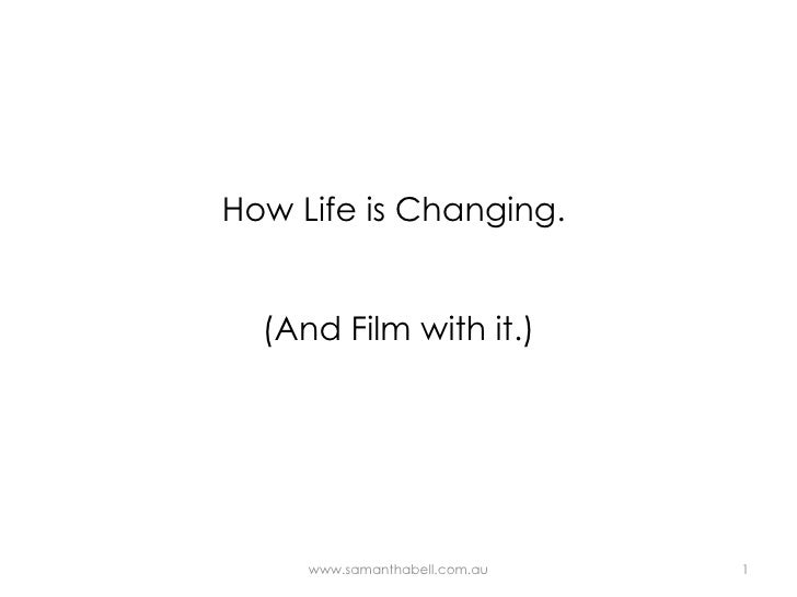 How Life is Changing.  (And Film with it.) www.samanthabell.com.au