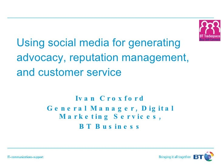 Using social media for generating advocacy, reputation management, and customer service Ivan Croxford General Manager, Dig...