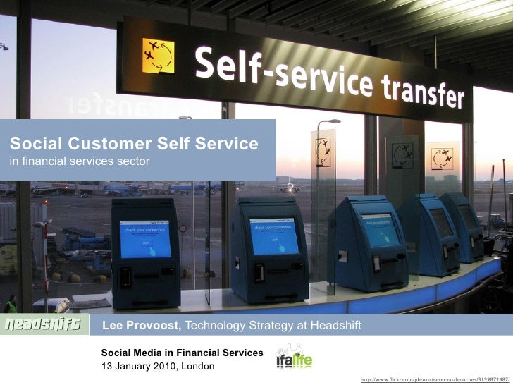 Social Customer Self Service in financial services sector                       Lee Provoost, Technology Strategy at Heads...