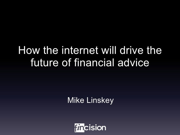 How the internet will drive the future of financial advice Mike Linskey