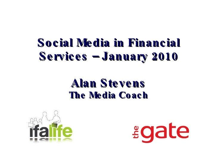 Social Media in Financial Services – January 2010 Alan Stevens The Media Coach