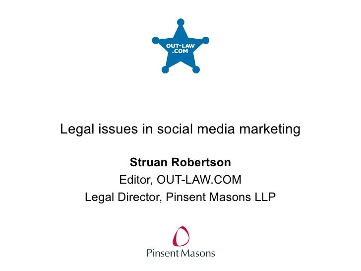 Legal issues in social media marketing Struan Robertson Editor, OUT-LAW.COM Legal Director, Pinsent Masons LLP