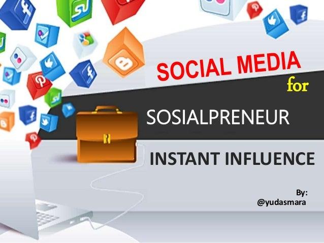 SOSIALPRENEUR for INSTANT INFLUENCE @yudasmara By: