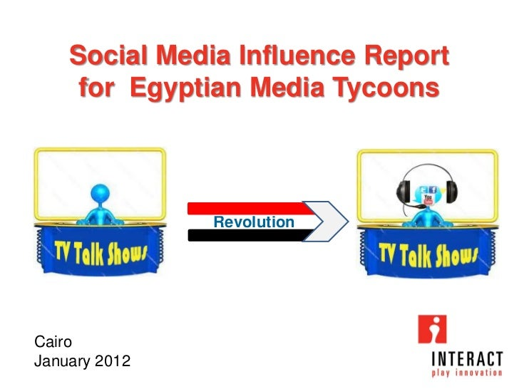 Social Media Influence Report     for Egyptian Media Tycoons               RevolutionCairoJanuary 2012