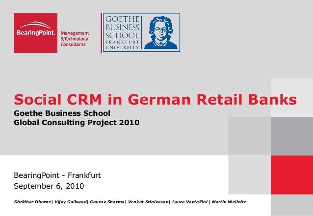 Social CRM in German Retail Banks Goethe Business School Global Consulting Project 2010 BearingPoint - Frankfurt September...