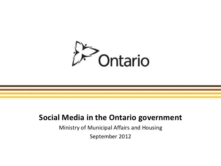 Social Media in the Ontario government     Ministry of Municipal Affairs and Housing                 September 2012