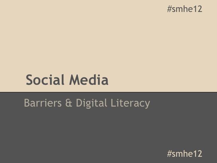 #smhe12Social MediaBarriers & Digital Literacy                              #smhe12