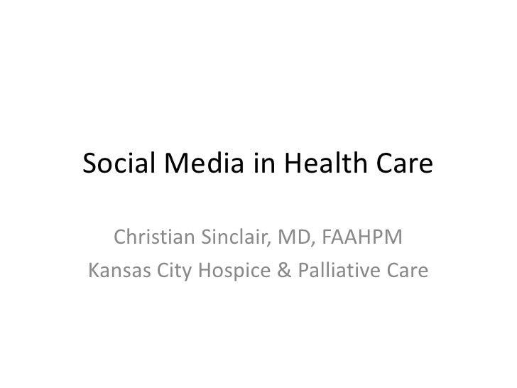 Social Media in Health Care<br />Christian Sinclair, MD, FAAHPM<br />Kansas City Hospice & Palliative Care<br />
