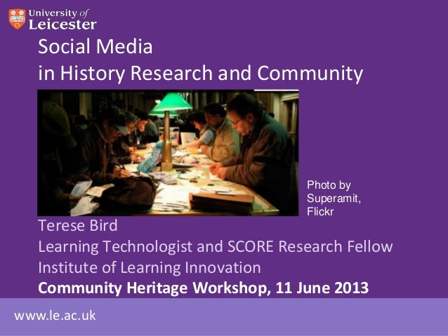 www.le.ac.ukSocial Mediain History Research and CommunityTerese BirdLearning Technologist and SCORE Research FellowInstitu...