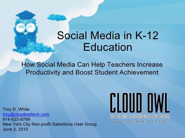 Social Media in K-12 Education 9/22/10 How Social MediaCan Help Teachers Increase Productivity and Boost Student Achievem...