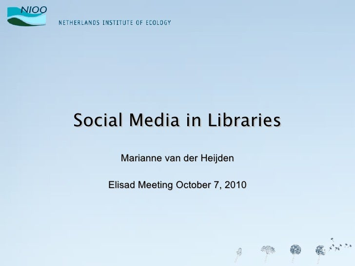 Social Media in Libraries Marianne van der Heijden Elisad Meeting October 7, 2010