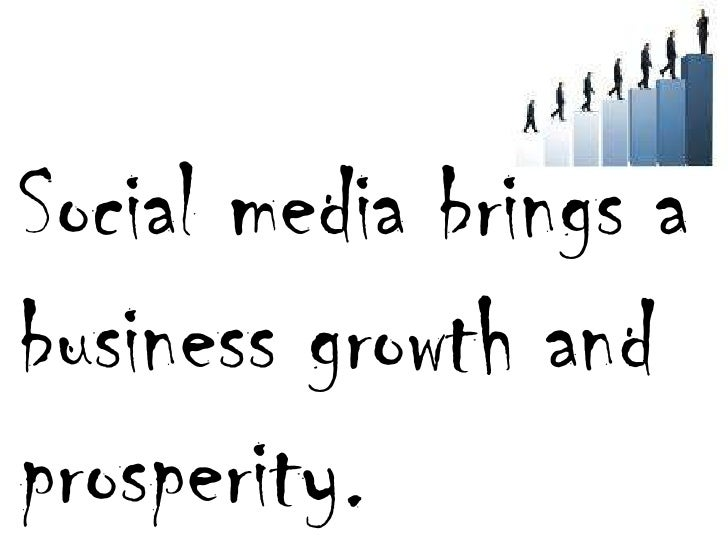 Social media brings a business growth and prosperity.<br />