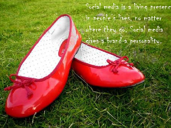 Social media is a living presence in people's lives, no matter where they go. Social media  gives a brand a personality.<b...