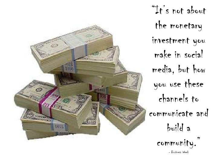 """""""It's not about the monetary investment you make in social media, but how you use these channels to communicate and build ..."""