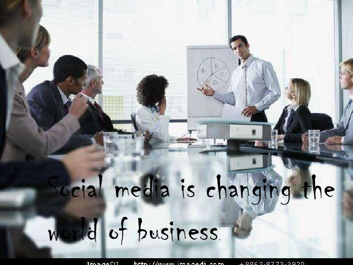 Social media is changing the world of business.<br />