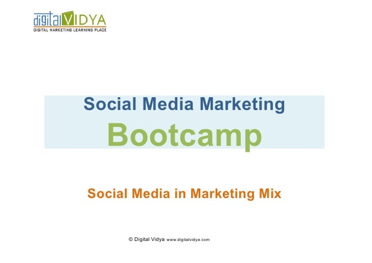 Social Media Marketing   Bootcamp Social Media in Marketing Mix         © Digital Vidya www.digitalvidya.com