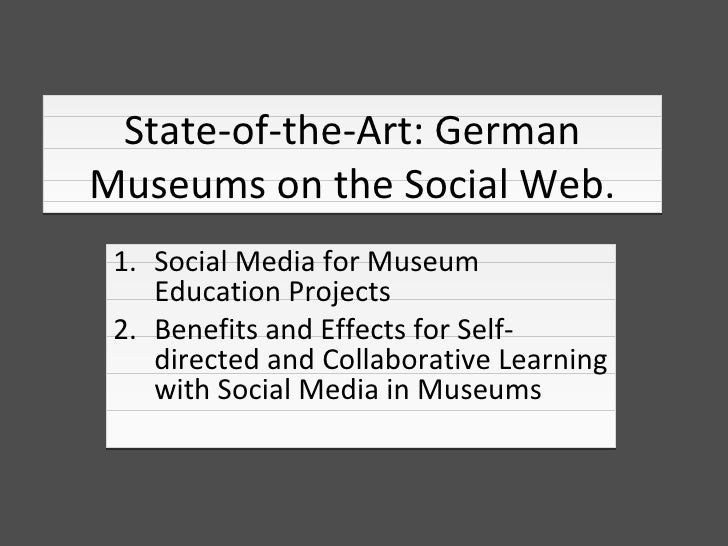 State-of-the-Art: GermanMuseums on the Social Web. 1. Social Media for Museum    Education Projects 2. Benefits and Effect...