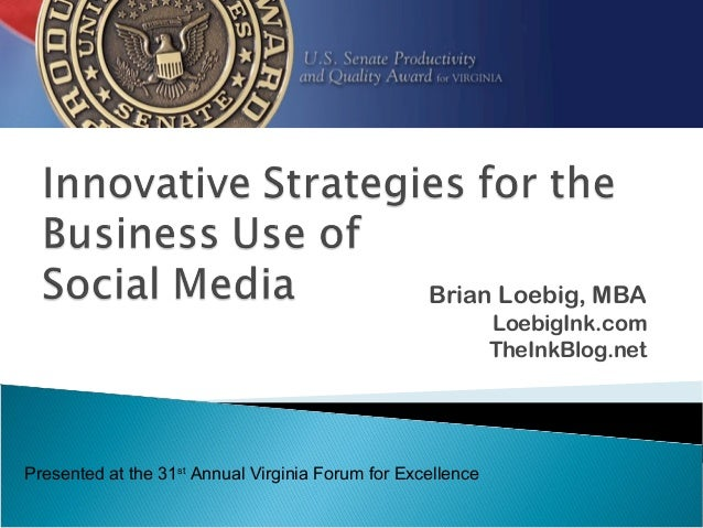 Brian Loebig, MBA LoebigInk.com TheInkBlog.net Presented at the 31st Annual Virginia Forum for Excellence