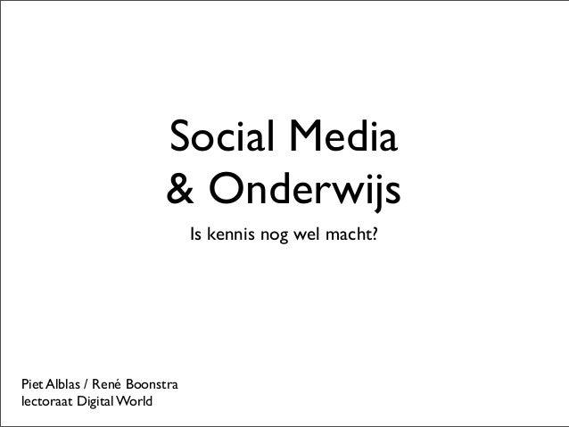 Social Media& OnderwijsIs kennis nog wel macht?Piet Alblas / René Boonstralectoraat Digital World