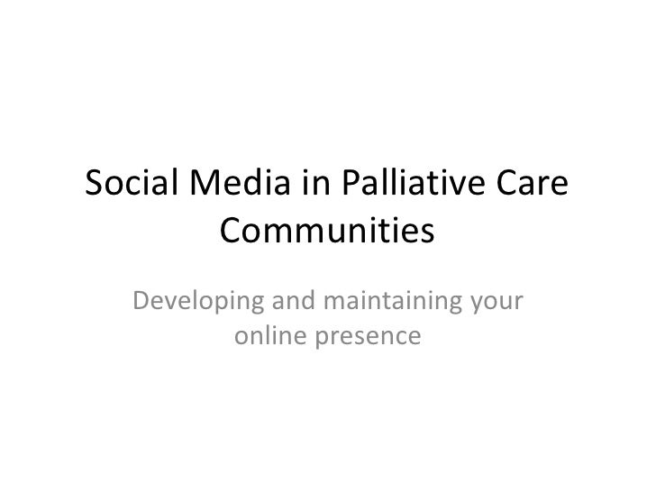 Social Media in Palliative Care Communities<br />Developing and maintaining your online presence<br />