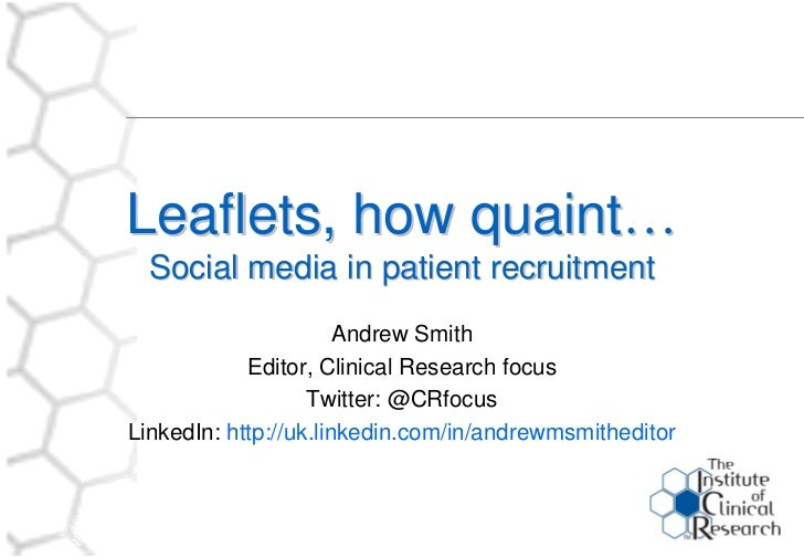 Leaflets, how quaint…   Social media in patient recruitment                        Andrew Smith             Editor, Clinic...