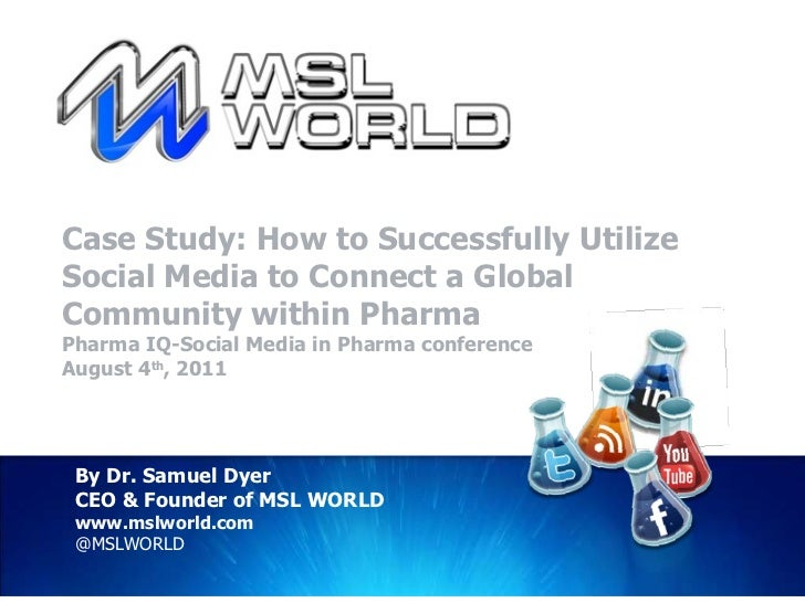 Case Study: How to Successfully Utilize Social Media to Connect a Global Community within Pharma Pharma IQ-Social Media in...