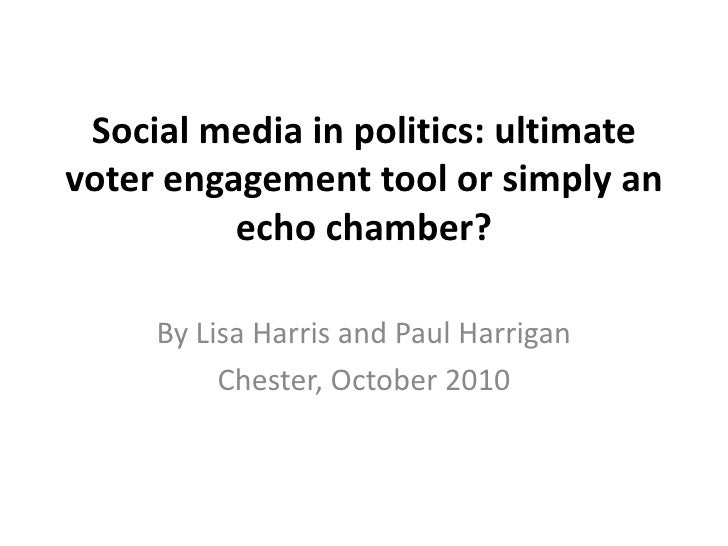 Social media in politics: ultimate voter engagement tool or simply an echo chamber? <br />By Lisa Harris and Paul Harrigan...