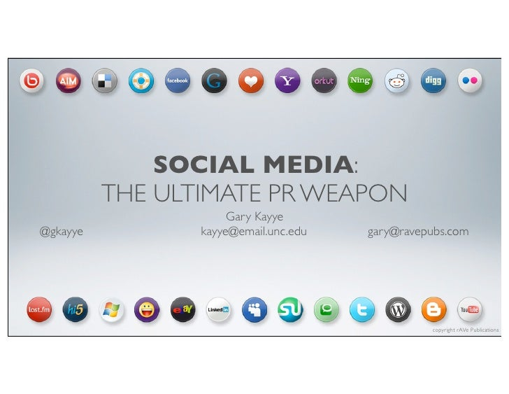SOCIAL MEDIA:           THE ULTIMATE PR WEAPON                       Gary Kayye @gkayye          kayye@email.unc.edu   gar...