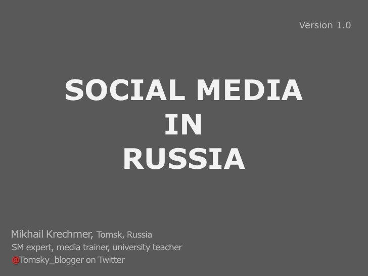 Version 1.0             SOCIAL MEDIA                  IN                RUSSIAMikhail Krechmer, Tomsk, RussiaSM expert, me...