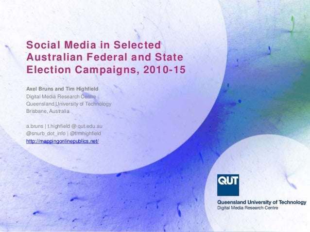 Social Media in Selected Australian Federal and State Election Campaigns, 2010-15 Axel Bruns and Tim Highfield Digital Med...