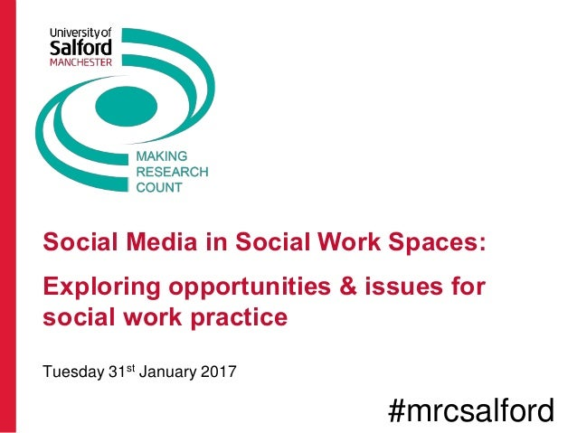 Social Media in Social Work Spaces: Exploring opportunities & issues for social work practice Tuesday 31st January 2017 #m...
