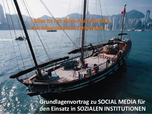 «Alles ist mit Allem auf der Basisvon Erkenntnissen verbunden.»Grundlagenvortrag zu SOCIAL MEDIA fürden Einsatz in SOZIALE...