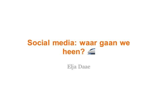 Social media: waar gaan we heen? 🚄 Elja Daae