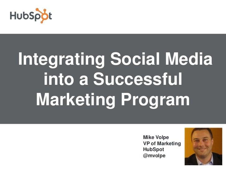 Integrating Social Media into a Successful Marketing Program<br />Mike VolpeVP of Marketing                              ...
