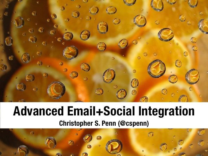 Advanced Email+Social Integration        Christopher S. Penn (@cspenn)