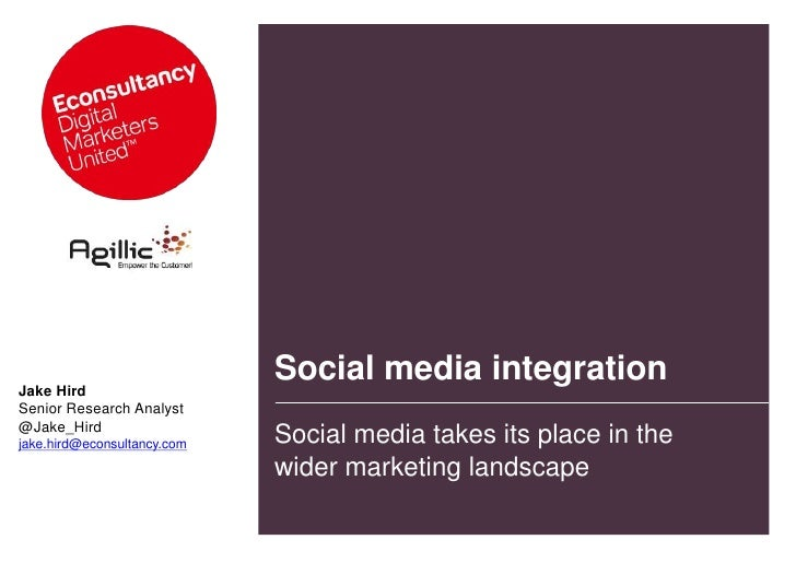 Social media integration<br />Jake Hird<br />Senior Research Analyst<br />@Jake_Hird<br />jake.hird@econsultancy.com<br />...