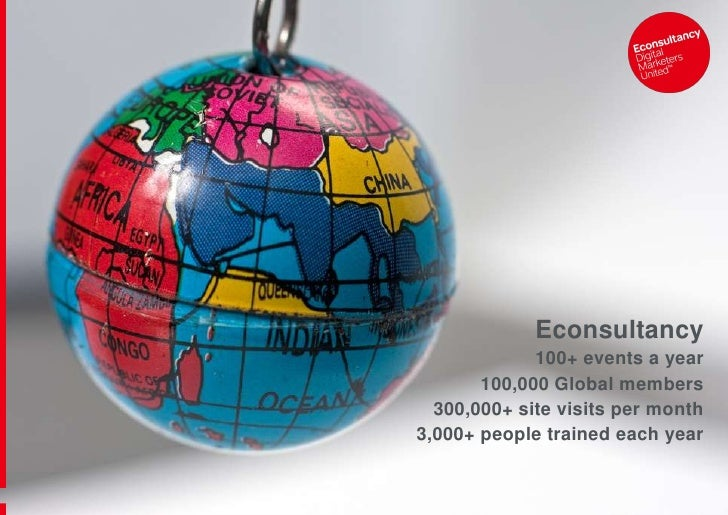 Econsultancy<br />100+ events a year<br />100,000 Global members<br />300,000+ site visits per month<br />3,000+ people tr...